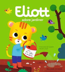 Eliott adore jardiner - Françoise de Guibert, Olivier Latyk