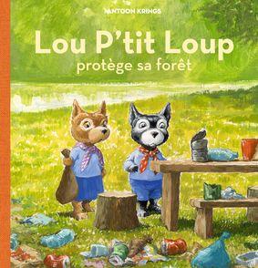 Lou P'tit Loup protège sa forêt - Antoon Krings
