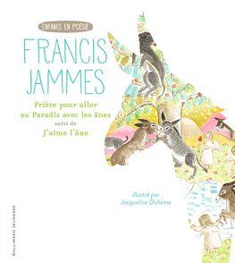 Prière pour aller au Paradis avec les ânes suivi de J'aime l'âne - Jacqueline Duhême, Francis Jammes