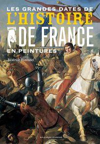 Les grandes dates de l'Histoire de France en peintures - Béatrice Fontanel