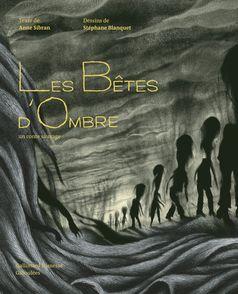 Les Bêtes d'Ombre - Stéphane Blanquet, Anne Sibran
