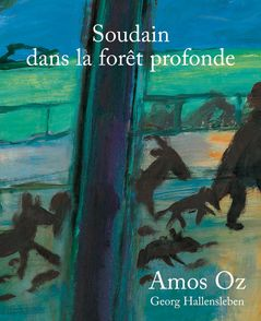 Soudain dans la forêt profonde - Georg Hallensleben, Amos Oz