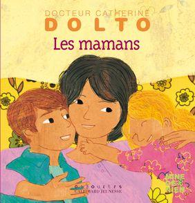 Les mamans - Catherine Dolto, Colline Faure-Poirée, Frédérick Mansot