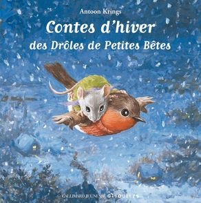 Contes d'hiver des Drôles de Petites Bêtes - Antoon Krings