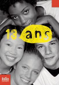 13 ans - Paul Bailey, Kevin Brooks, Eoin Colfer, Mary Hooper, Margaret Mahy, Karen McComby, John McLay, Helen Oyayami, Ball Rai, Marcus Sedgwick, Eleanor Updale, Jean Ure, Kay Woodward
