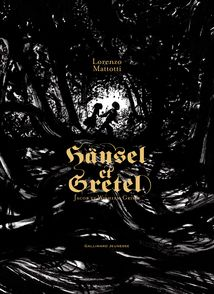 Hänsel et Gretel - Jacob Grimm, Wilhelm Grimm, Lorenzo Mattotti