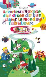 Le curieux voyage d'un drôle de bus dans le monde fabuleux - Thierry Laval