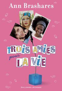 Trois amies pour la vie - Ann Brashares