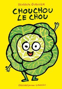 Chouchou le chou - Bénédicte Guettier