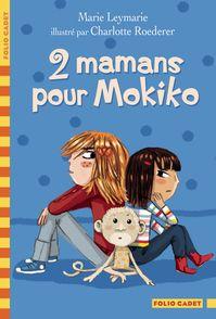 2 mamans pour Mokiko - Marie Leymarie, Charlotte Roederer