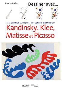 Dessiner avec Kandinsky, Klee, Matisse et Picasso - Ana Salvador