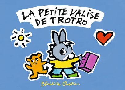 La petite valise de Trotro - Bénédicte Guettier