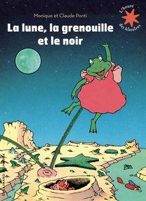La lune, la grenouille et le noir - Claude Ponti, Monique et Claude Ponti