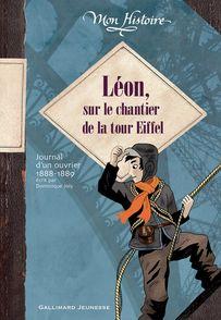 Léon, sur le chantier de la tour Eiffel - Dominique Joly