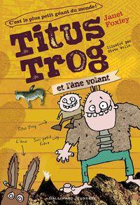 Titus Trog et l'âne volant - Janet Foxley, Steve Wells