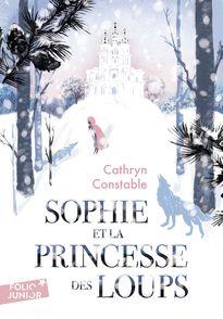 Sophie et la princesse des loups - Cathryn Constable