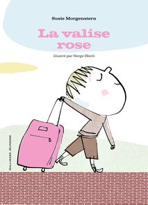 La valise rose - Serge Bloch, Susie Morgenstern
