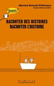 Raconter des histoires, raconter l'Histoire - Aurore Callias, Myriam Revault d'Allonnes