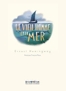 Le vieil homme et la mer - Ernest Hemingway, François Place