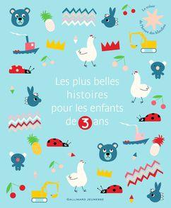 Les plus belles histoires pour les enfants de 3 ans -  un collectif d'illustrateurs