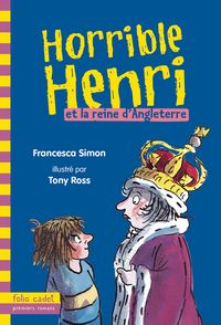 Horrible Henri et la reine d'Angleterre - Tony Ross, Francesca Simon