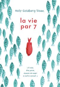 La vie par 7 - Holly Goldberg Sloan