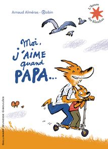 Moi j'aime quand papa... - Arnaud Alméras,  Robin