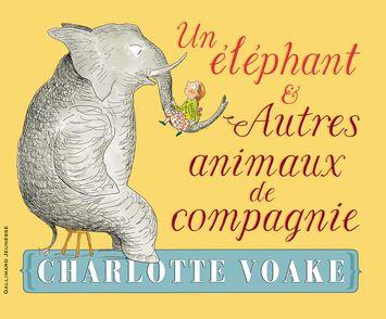Un éléphant et autres animaux de compagnie - Charlotte Voake