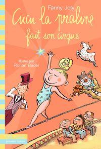 Cucu la praline fait son cirque - Ronan Badel, Fanny Joly