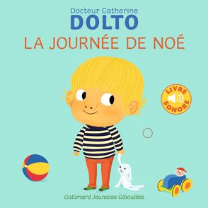 La journée de Noé - Catherine Dolto, Colline Faure-Poirée, Amélie Graux