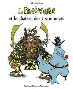 Le Piratosaure et le château des 7 samouraïs - Alex Sanders