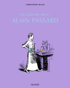 En cuisine avec Alain Passard - Christophe Blain, Alain Passard