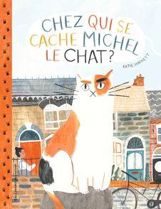 Chez qui se cache Michel le chat? - Kathie Harnett