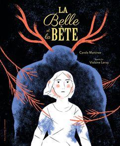 La Belle et la Bête - Violaine Leroy, Carole Martinez