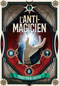 L'Anti-Magicien, 1 - Sébastien de Castell