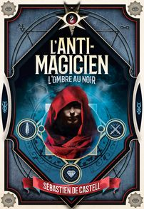 L'Anti-Magicien, 2 - Sébastien de Castell