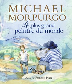 Le plus grand peintre du monde - Michael Morpurgo, François Place