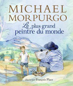 Le plus grand peintre du monde - Michael Morpurgo, François Place