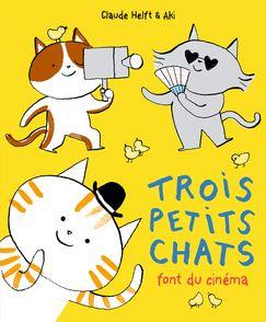 Trois petits chats font du cinéma -  Aki, Claude Helft