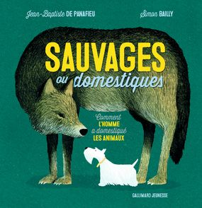 Sauvages ou domestiques - Simon Bailly, Jean-Baptiste de Panafieu