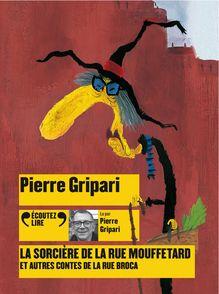 La sorcière de la rue Mouffetard et autres contes de la rue Broca - Pierre Gripari