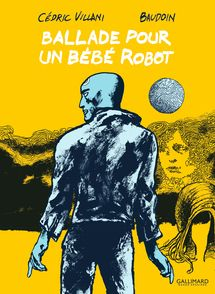 Ballade pour un bébé robot -  Baudoin, Cédric Villani