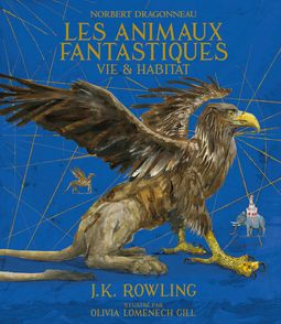 Les Animaux fantastiques - Olivia Lomenech Gill, J.K. Rowling