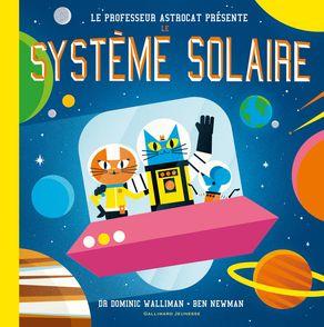 Professeur Astrocat : Le système solaire - Bernard Newman, Dominic Walliman