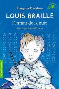 Louis Braille, l'enfant de la nuit - André Dahan, Margaret Davidson