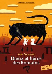 Dieux et héros des Romains - Anne Bousselet