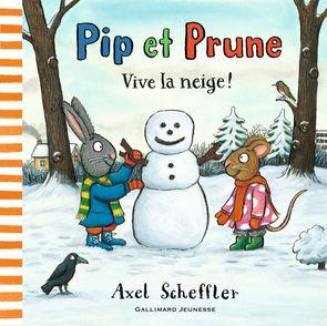 Pip et Prune : Vive la neige! - Axel Scheffler