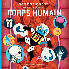Professeur Astrocat : Voyage au cœur du corps humain - Ben Newman, Dominic Walliman