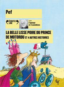 La belle lisse poire du prince de Motordu et 4 autres histoires -  Pef
