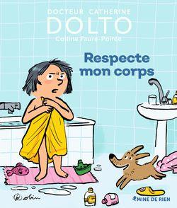 Respecte mon corps - Catherine Dolto, Colline Faure-Poirée,  Robin